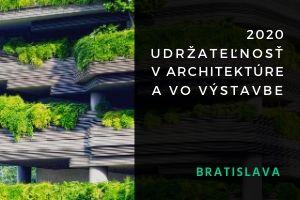 UDRŽATEĽNOSŤ V ARCHITEKTÚRE A VO VÝSTAVBE 2020